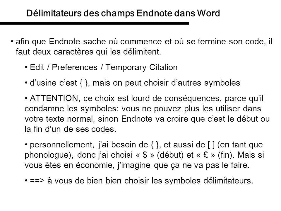 Délimitateurs des champs Endnote dans Word afin que Endnote sache où commence et où se termine son code, il faut deux caractères qui les délimitent. E