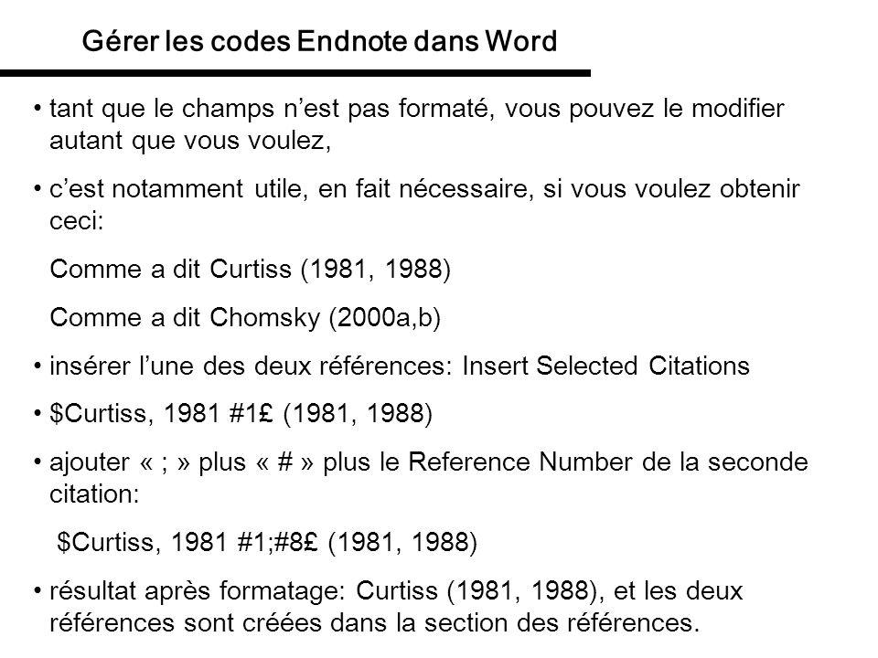 Gérer les codes Endnote dans Word dans le cas de Comme a dit Chomsky (2000a,b) il faut ajouter *manuellement* les « a » et « b » dans les références complètes en fin de document, après leur génération (on y reviendra).