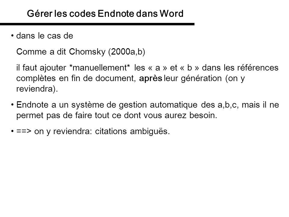 Gérer les codes Endnote dans Word modifier les champs déjà formatés Word crée deux types de champs: les citations dans le texte la liste des références en fin de document le texte dun champ est traité comme du texte normal: il est recherchable, modifiable, vous pouvez insérer des caractères etc.
