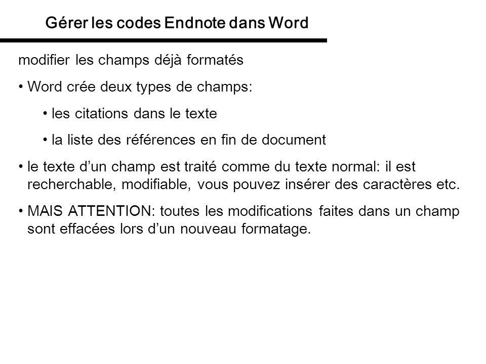 Gérer les codes Endnote dans Word modifier les champs déjà formatés Word crée deux types de champs: les citations dans le texte la liste des référence