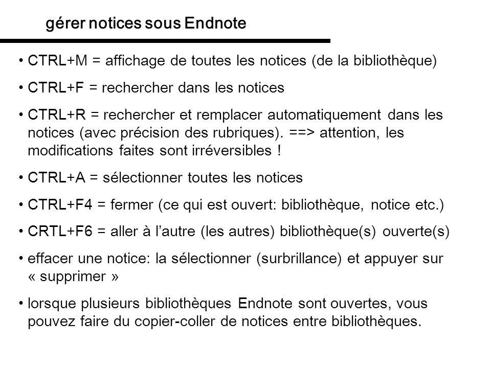 gérer notices sous Endnote CTRL+M = affichage de toutes les notices (de la bibliothèque) CTRL+F = rechercher dans les notices CTRL+R = rechercher et r