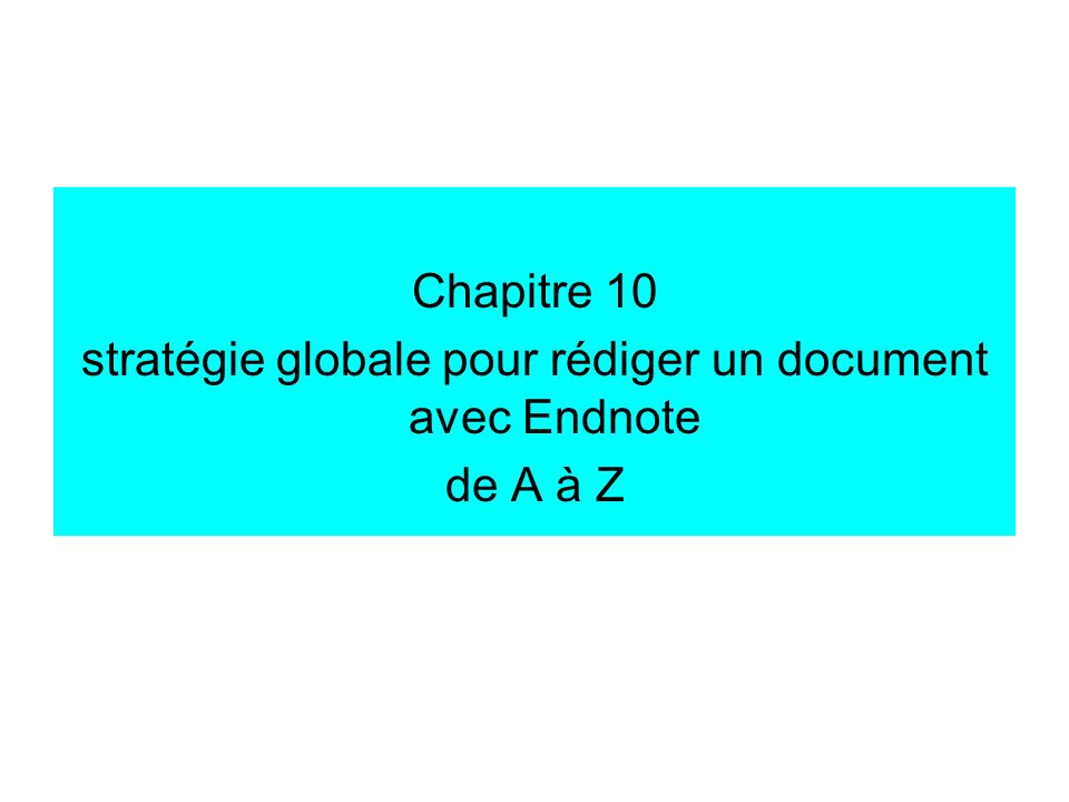 Chapitre 10 stratégie globale pour rédiger un document avec Endnote de A à Z