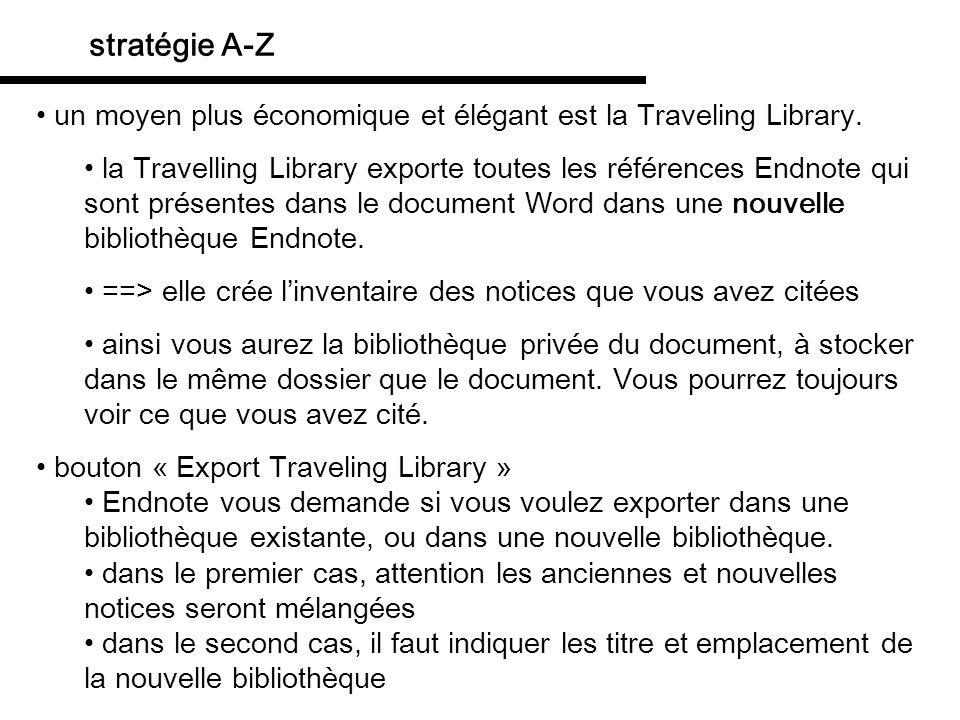 stratégie A-Z un moyen plus économique et élégant est la Traveling Library. la Travelling Library exporte toutes les références Endnote qui sont prése