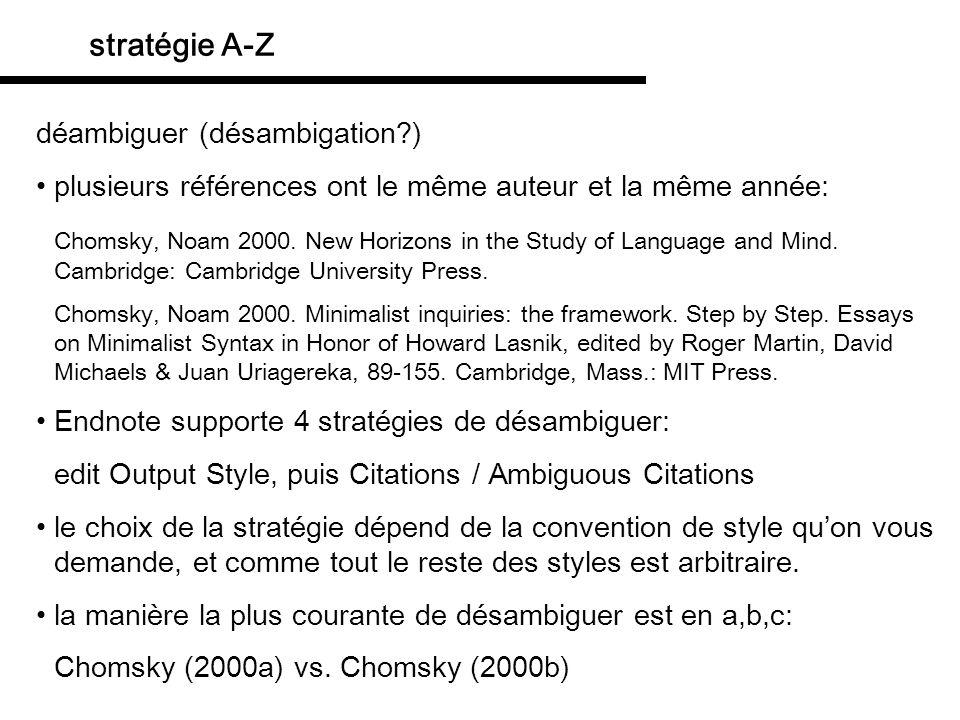 stratégie A-Z Endnote a prévu ce cas, mais le mécanisme ne fonctionne pas: on narrive pas, dans le texte, à obtenir « Chomsky (2000a,b) » vous pourrez essayer, peut-être avec davantage de fortune que moi.