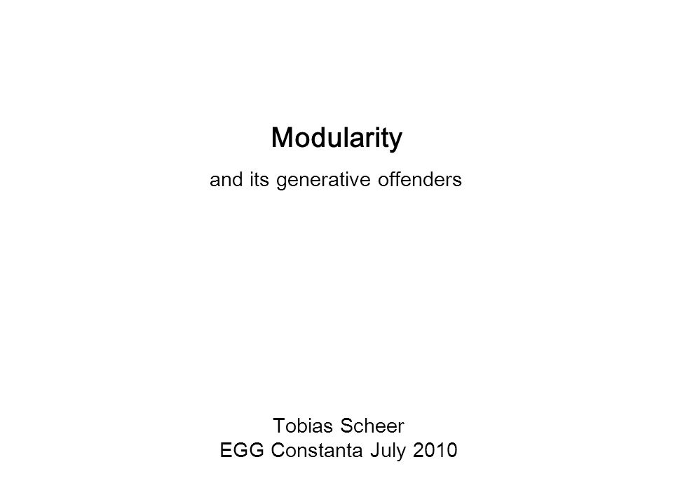 Tobias Scheer EGG Constanta July 2010 Modularity and its generative offenders