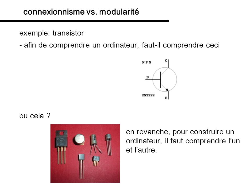 fonctionnement de larchitecture modulaire Faculty psychology married with computation theory (von Neumann - Turing) computation is based on distinct short-term (working) and long-term memory it is serial (i.e.