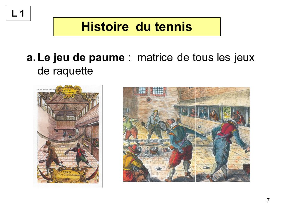 7 Histoire du tennis a.Le jeu de paume : matrice de tous les jeux de raquette L 1