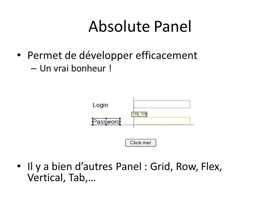 Absolute Panel Permet de développer efficacement – Un vrai bonheur ! Il y a bien dautres Panel : Grid, Row, Flex, Vertical, Tab,…