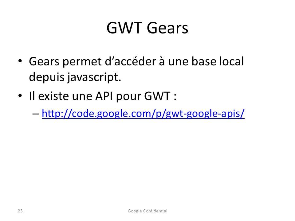 GWT Gears Gears permet daccéder à une base local depuis javascript. Il existe une API pour GWT : – http://code.google.com/p/gwt-google-apis/ http://co
