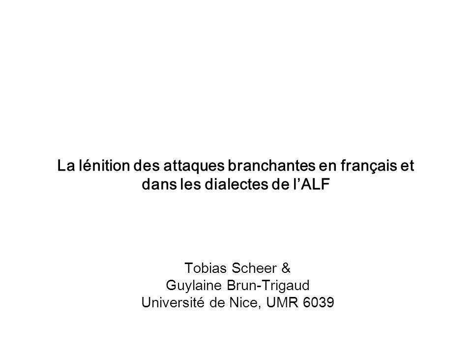 Tobias Scheer & Guylaine Brun-Trigaud Université de Nice, UMR 6039 La lénition des attaques branchantes en français et dans les dialectes de lALF