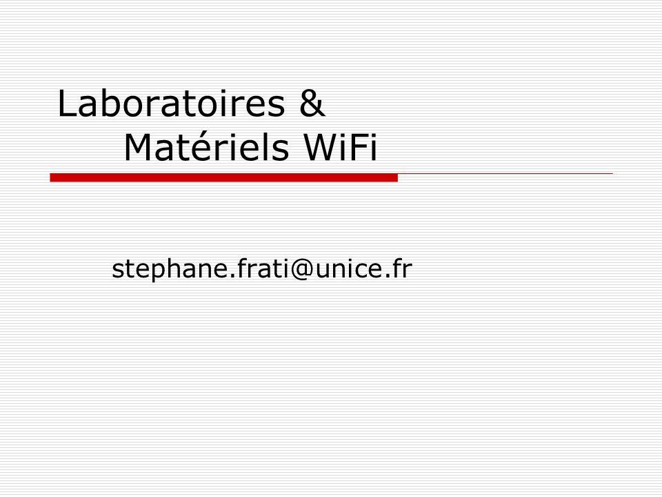 Laboratoires & Matériels WiFi stephane.frati@unice.fr