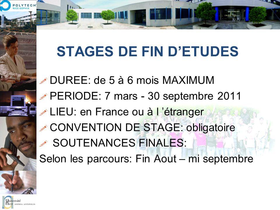 DUREE: de 5 à 6 mois MAXIMUM PERIODE: 7 mars - 30 septembre 2011 LIEU: en France ou à l étranger CONVENTION DE STAGE: obligatoire SOUTENANCES FINALES: