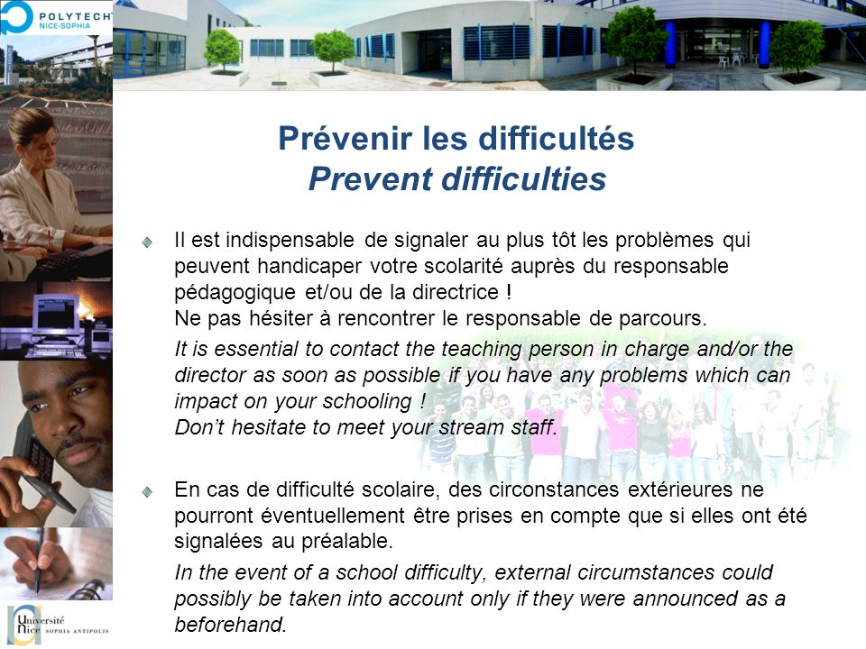 Prévenir les difficultés Prevent difficulties Il est indispensable de signaler au plus tôt les problèmes qui peuvent handicaper votre scolarité auprès