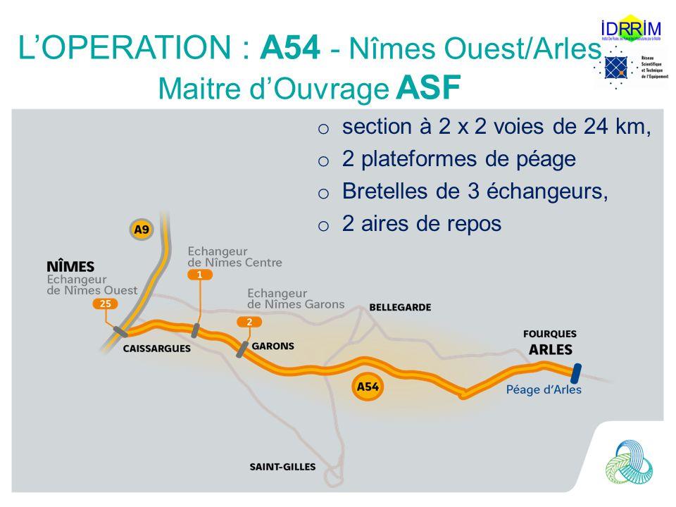 LOPERATION : A54 - Nîmes Ouest/Arles Maitre dOuvrage ASF o section à 2 x 2 voies de 24 km, o 2 plateformes de péage o Bretelles de 3 échangeurs, o 2 aires de repos