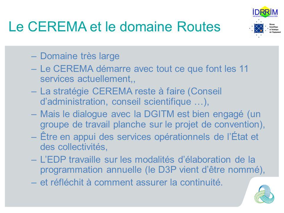 Le CEREMA et le domaine Routes –Domaine très large –Le CEREMA démarre avec tout ce que font les 11 services actuellement,, –La stratégie CEREMA reste