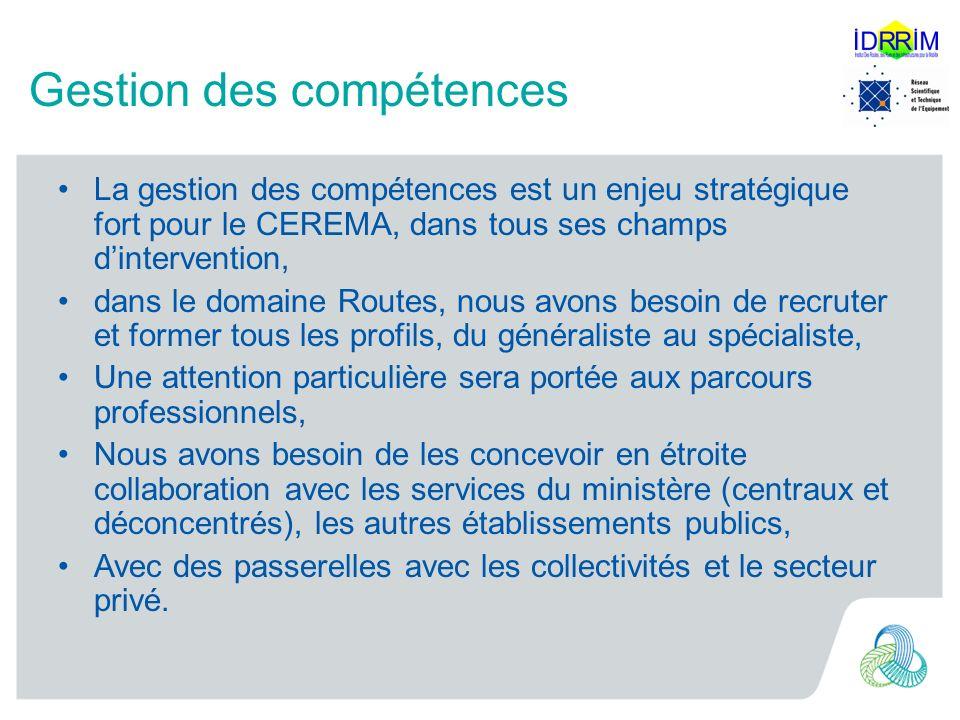 Gestion des compétences La gestion des compétences est un enjeu stratégique fort pour le CEREMA, dans tous ses champs dintervention, dans le domaine R
