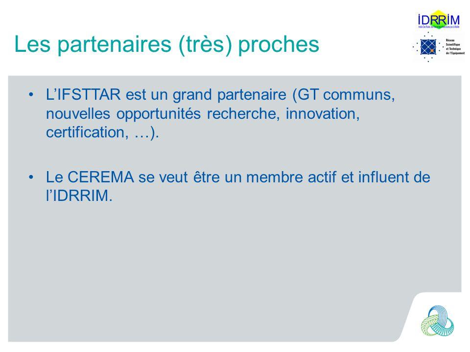 Les partenaires (très) proches LIFSTTAR est un grand partenaire (GT communs, nouvelles opportunités recherche, innovation, certification, …). Le CEREM