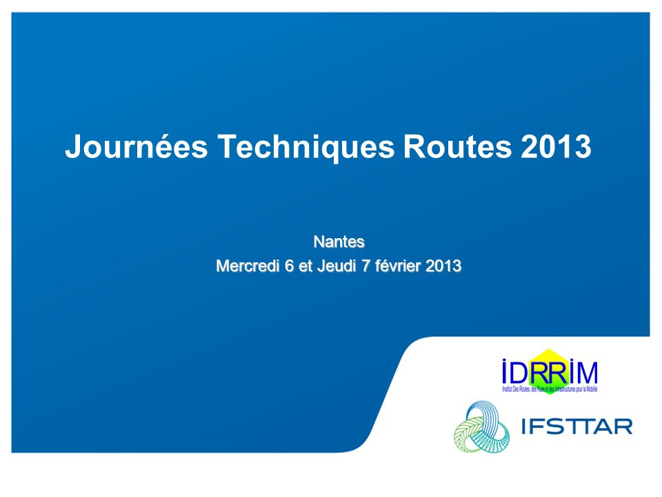 Les Plénières Journées Techniques Routes 2013 Journées Techniques Routes 2013 Nantes Mercredi 6 et Jeudi 7 février 2013
