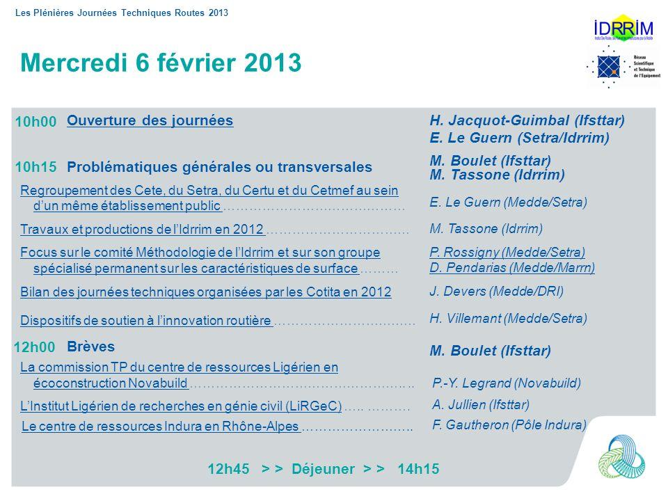 Les Plénières Journées Techniques Routes 2013 Mercredi 6 février 2013 Ouverture des journées M. Boulet (Ifsttar) M. Tassone (Idrrim) E. Le Guern (Medd