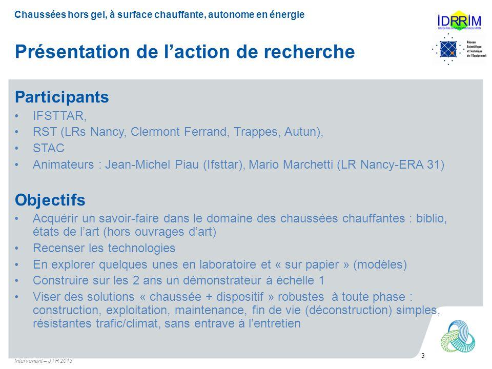 Présentation de laction de recherche Participants IFSTTAR, RST (LRs Nancy, Clermont Ferrand, Trappes, Autun), STAC Animateurs : Jean-Michel Piau (Ifst