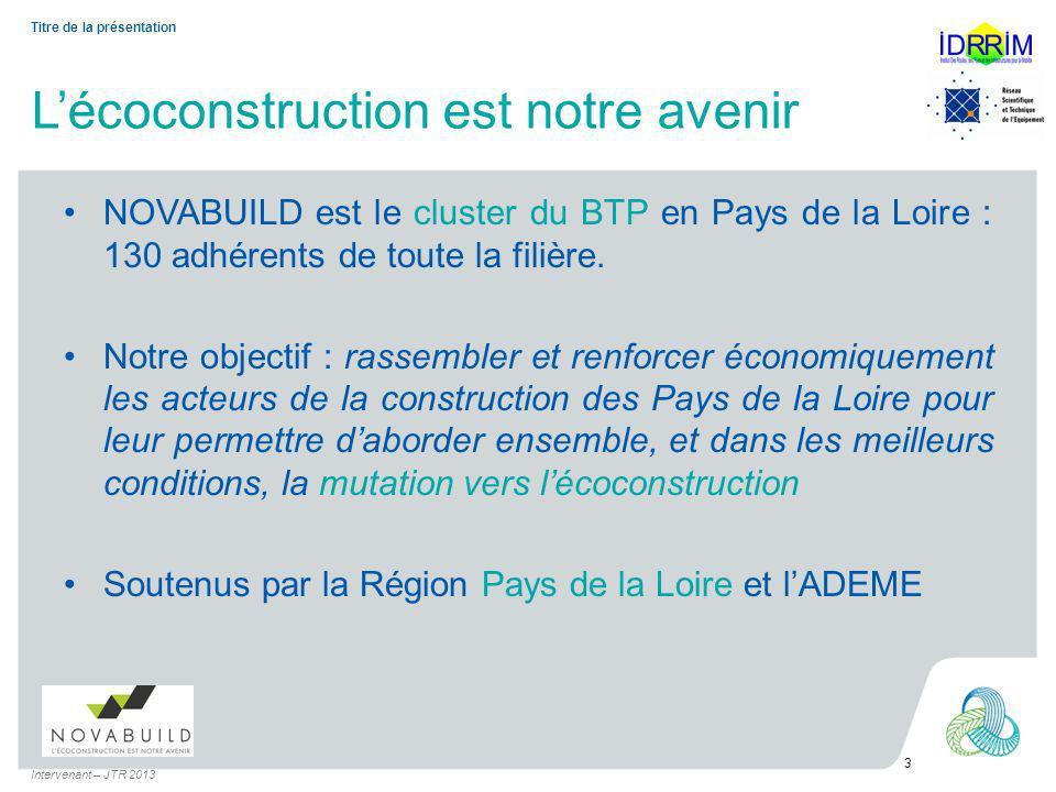 Lécoconstruction est notre avenir NOVABUILD est le cluster du BTP en Pays de la Loire : 130 adhérents de toute la filière.