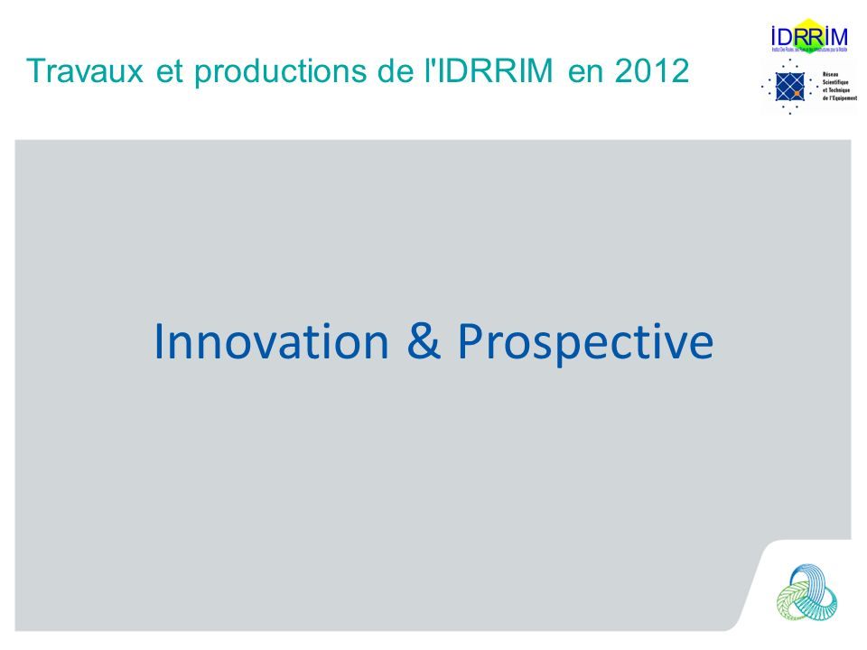 Travaux et productions de l IDRRIM en 2012 012 Innovation & Prospective