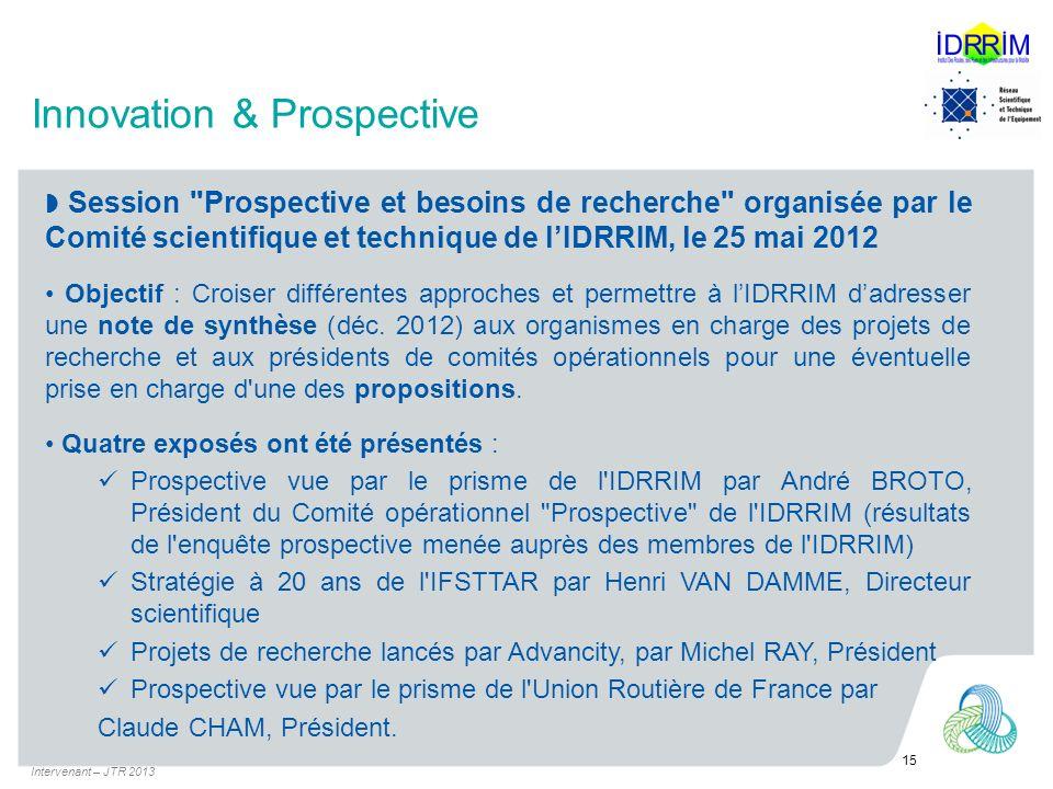 Innovation & Prospective Session Prospective et besoins de recherche organisée par le Comité scientifique et technique de lIDRRIM, le 25 mai 2012 Objectif : Croiser différentes approches et permettre à lIDRRIM dadresser une note de synthèse (déc.