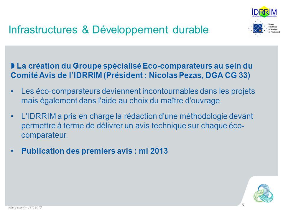 Infrastructures & Développement durable La création du Groupe spécialisé Eco-comparateurs au sein du Comité Avis de lIDRRIM (Président : Nicolas Pezas, DGA CG 33) Les éco-comparateurs deviennent incontournables dans les projets mais également dans l aide au choix du maître d ouvrage.