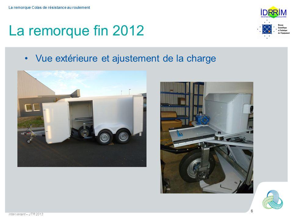 La remorque fin 2012 Les détails du moyeu instrumenté Intervenant – JTR 2013 7 La remorque Colas de résistance au roulement