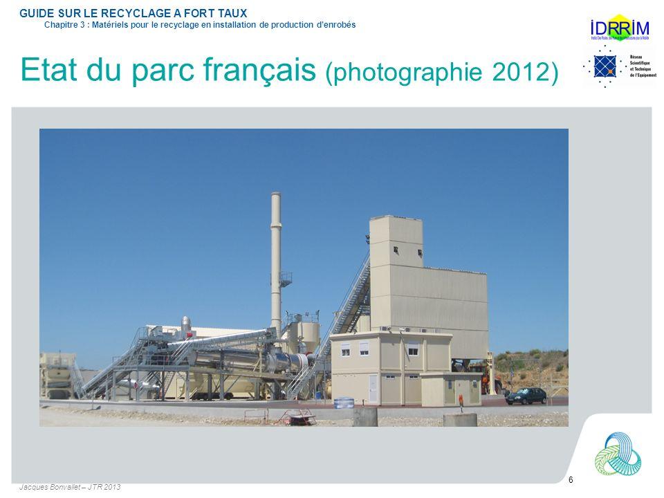 Etat du parc français (photographie 2012) Jacques Bonvallet – JTR 2013 6 GUIDE SUR LE RECYCLAGE A FORT TAUX Chapitre 3 : Matériels pour le recyclage e