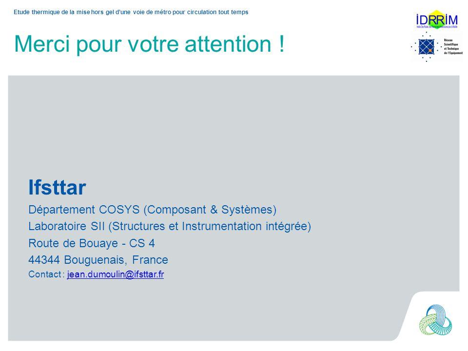 Merci pour votre attention ! Ifsttar Département COSYS (Composant & Systèmes) Laboratoire SII (Structures et Instrumentation intégrée) Route de Bouaye