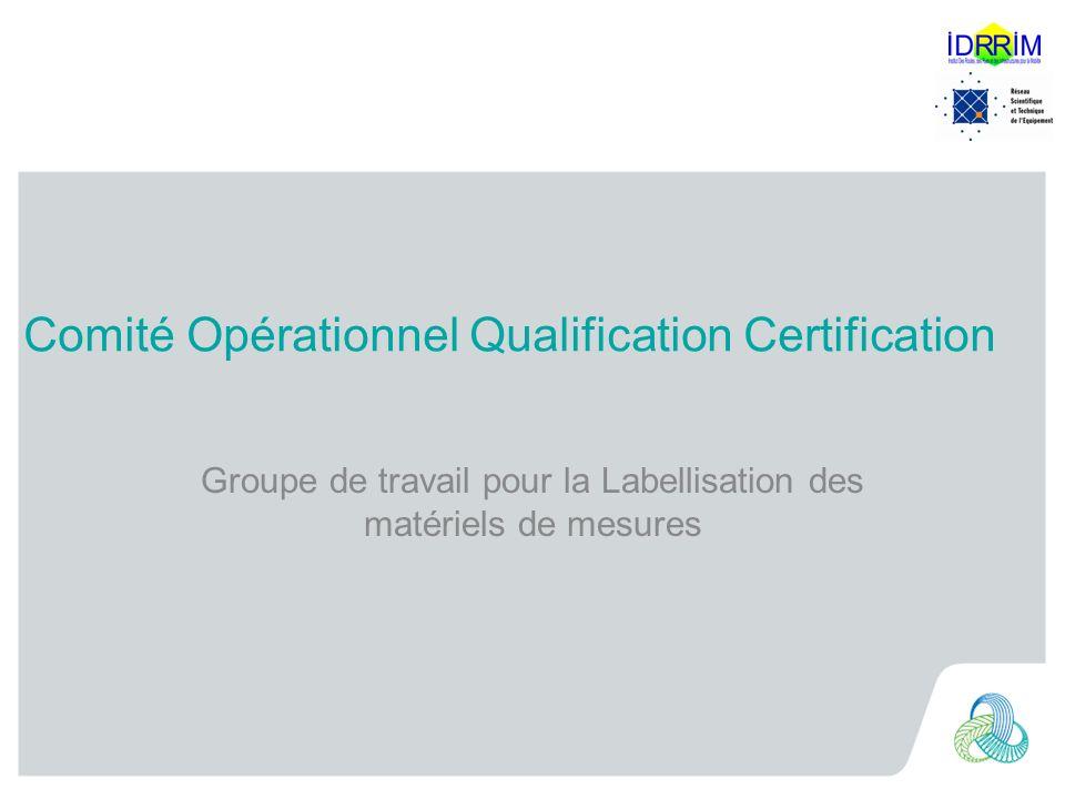 Comité Opérationnel Qualification Certification Groupe de travail pour la Labellisation des matériels de mesures
