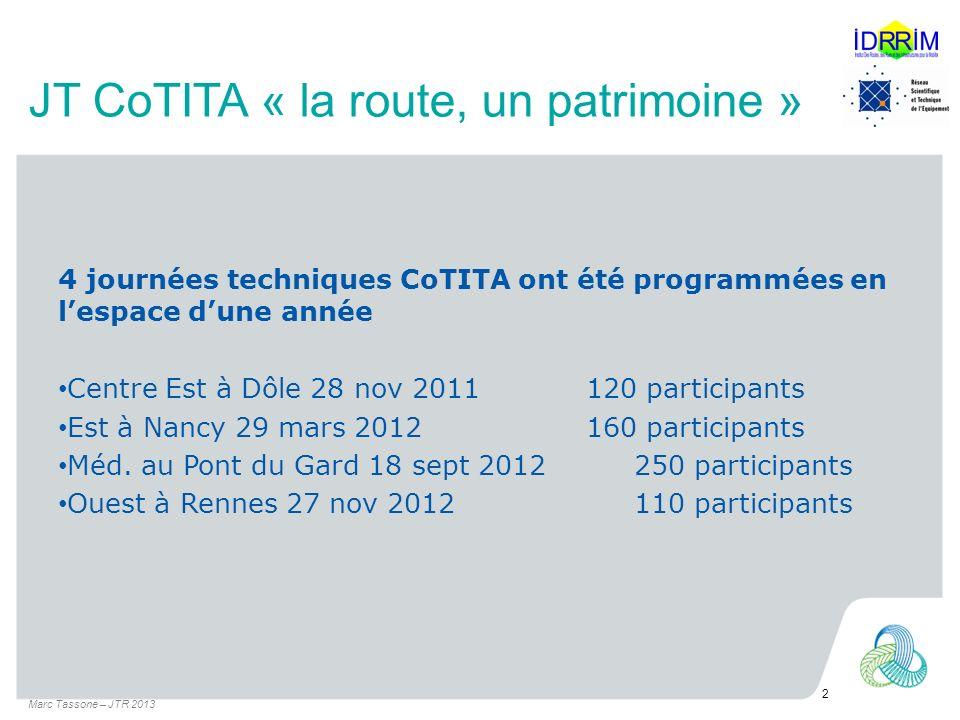 JT CoTITA « la route, un patrimoine » 4 journées techniques CoTITA ont été programmées en lespace dune année Centre Est à Dôle 28 nov 2011 120 participants Est à Nancy 29 mars 2012160 participants Méd.