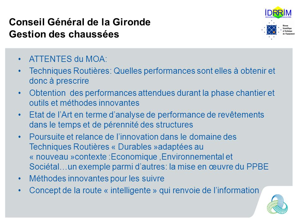 Conseil Général de la Gironde Gestion des chaussées ATTENTES du MOA: Techniques Routières: Quelles performances sont elles à obtenir et donc à prescri
