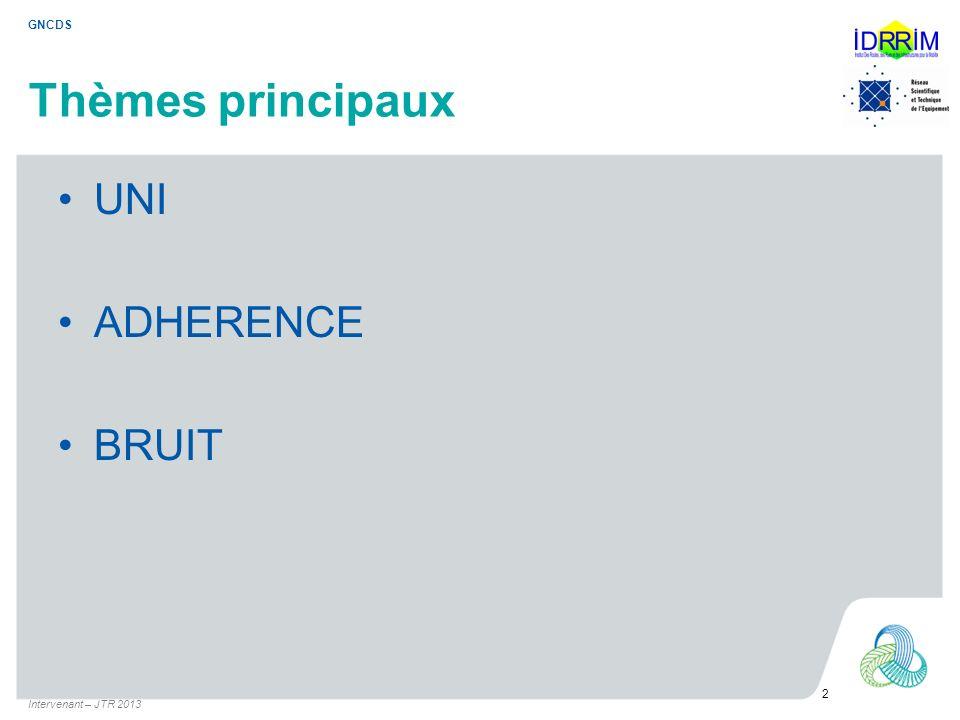 Thèmes principaux UNI ADHERENCE BRUIT Intervenant – JTR 2013 2 GNCDS
