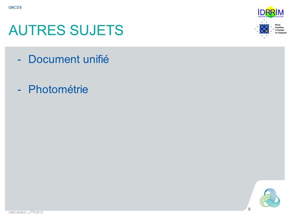 AUTRES SUJETS -Document unifié -Photométrie Intervenant – JTR 2013 6 GNCDS