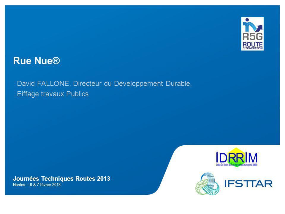 Journées Techniques Routes 2013 Nantes – 6 & 7 février 2013 Rue Nue® David FALLONE, Directeur du Développement Durable, Eiffage travaux Publics