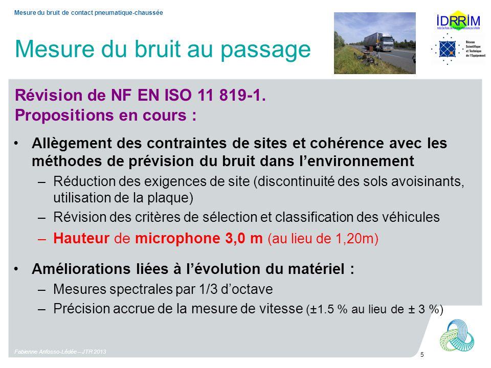 Mesure du bruit au passage Fabienne Anfosso-Lédée – JTR 2013 5 Mesure du bruit de contact pneumatique-chaussée Révision de NF EN ISO 11 819-1.