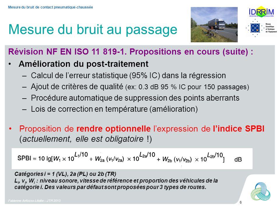 Mesure du bruit au passage Fabienne Anfosso-Lédée – JTR 2013 6 Mesure du bruit de contact pneumatique-chaussée Révision NF EN ISO 11 819-1.