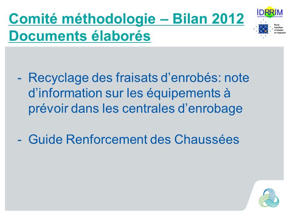 Comité méthodologie – Bilan 2012 Documents élaborés -Recyclage des fraisats denrobés: note dinformation sur les équipements à prévoir dans les central