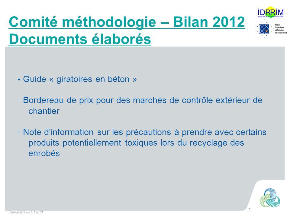 Comité méthodologie – Bilan 2012 Documents élaborés - - Guide « giratoires en béton » - Bordereau de prix pour des marchés de contrôle extérieur de ch