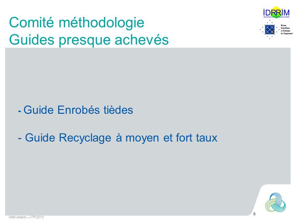 Comité méthodologie Guides presque achevés - - Guide Enrobés tièdes - Guide Recyclage à moyen et fort taux Intervenant – JTR 2013 6