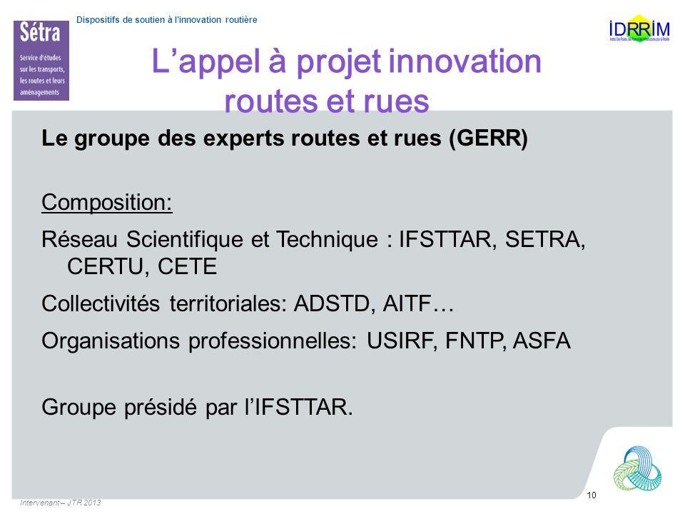 Dispositifs de soutien à linnovation routière Lappel à projet innovation routes et rues Le groupe des experts routes et rues (GERR) Composition: Résea