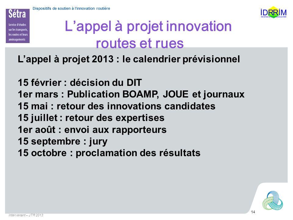 Dispositifs de soutien à linnovation routière Lappel à projet innovation routes et rues Lappel à projet 2013 : le calendrier prévisionnel 15 février :