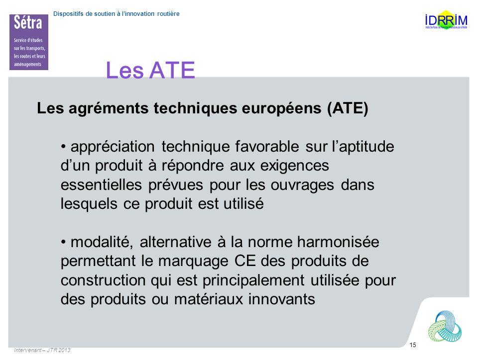Dispositifs de soutien à linnovation routière Les ATE Intervenant – JTR 2013 15 Les agréments techniques européens (ATE) appréciation technique favora