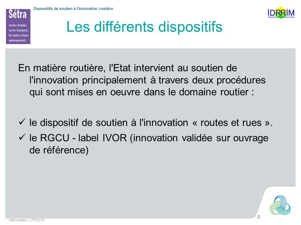 Dispositifs de soutien à linnovation routière Les différents dispositifs En matière routière, l'Etat intervient au soutien de l'innovation principalem