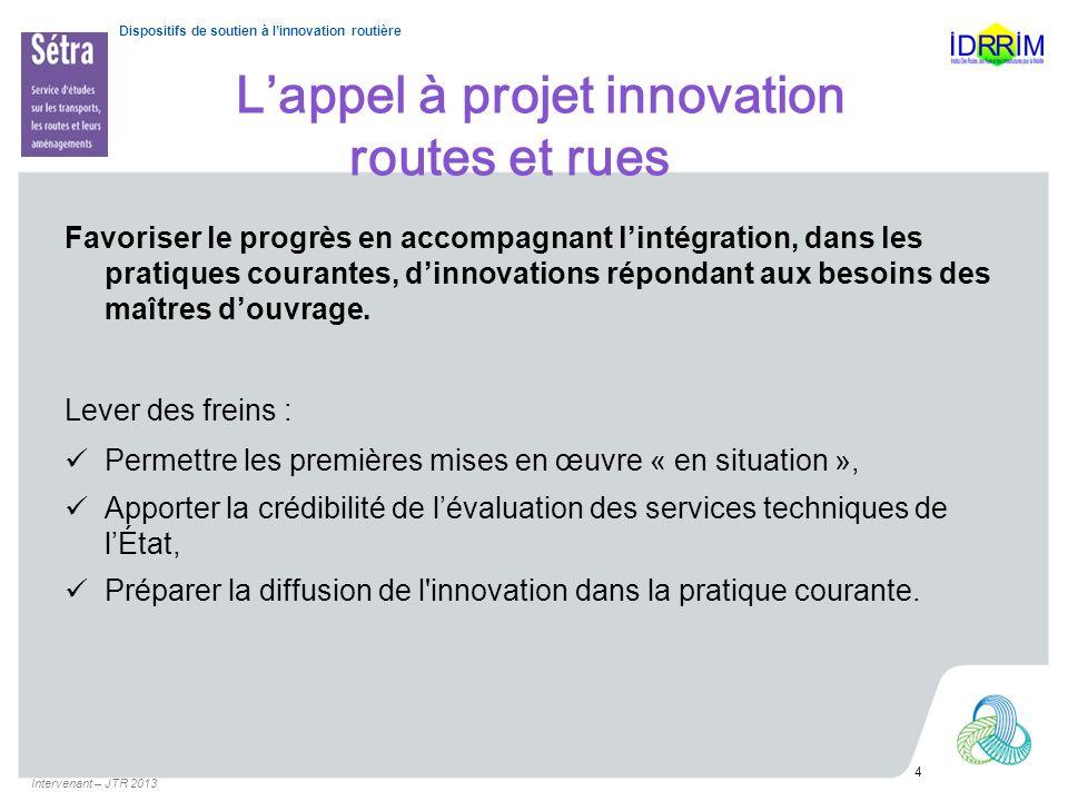 Dispositifs de soutien à linnovation routière Lappel à projet innovation routes et rues Favoriser le progrès en accompagnant lintégration, dans les pr