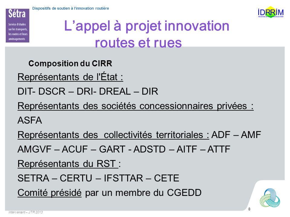 Dispositifs de soutien à linnovation routière Lappel à projet innovation routes et rues Composition du CIRR Représentants de l'État : DIT- DSCR – DRI-