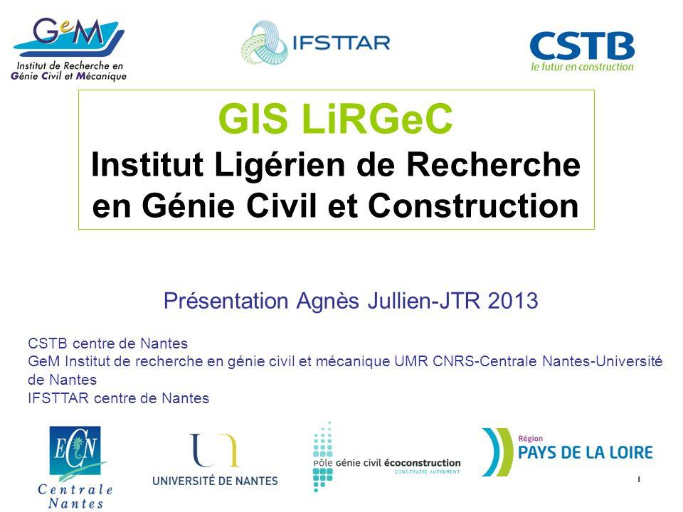 1 GIS LiRGeC Institut Ligérien de Recherche en Génie Civil et Construction CSTB centre de Nantes GeM Institut de recherche en génie civil et mécanique