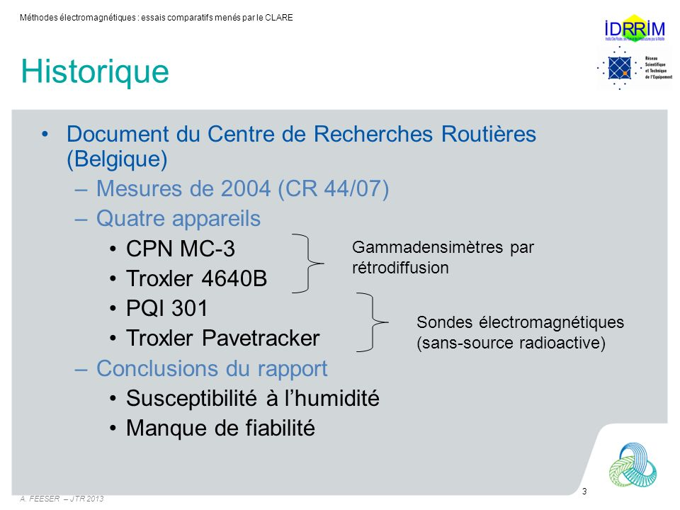Historique Document du Centre de Recherches Routières (Belgique) –Mesures de 2004 (CR 44/07) –Quatre appareils CPN MC-3 Troxler 4640B PQI 301 Troxler